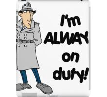 Inspector Gadget - I'm Always On Duty - Black Font iPad Case/Skin