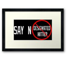 Say No to the Designated Hitter Framed Print