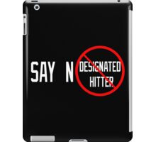 Say No to the Designated Hitter iPad Case/Skin