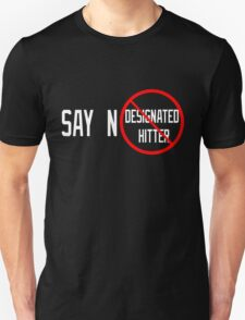 Say No to the Designated Hitter T-Shirt
