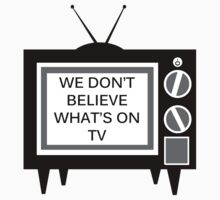 We Don't Believe What's on TV Kids Clothes