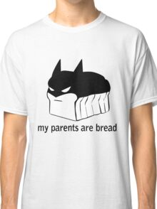 My Parents are BREAD! Classic T-Shirt