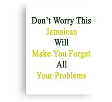 Don't Worry This Jamaican Will Make You Forget All Your Problems  Canvas Print