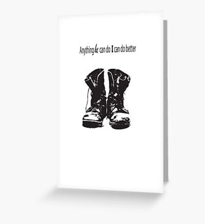 Anything he can do I can do better Greeting Card