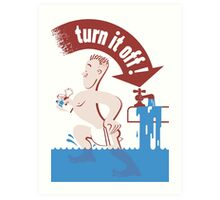 Turn It Off -- Water Conservation Art Print