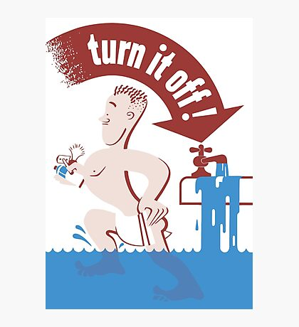 Turn It Off -- Water Conservation Photographic Print