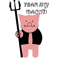 FEAR MY BACON by Krimmjow