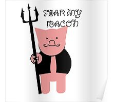 FEAR MY BACON Poster