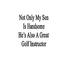 Not Only My Son Is Handsome He's Also A Great Golf Instructor  by supernova23