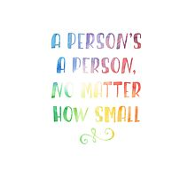 A person's a person no matter how small dr. seuss Photographic Print
