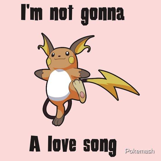 TShirtGifter presents: I'm not gonna RAICHU a love song