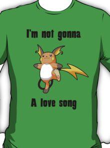 I'm not gonna RAICHU a love song T-Shirt