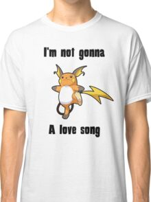 I'm not gonna RAICHU a love song Classic T-Shirt
