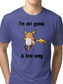 I'm not gonna RAICHU a love song Tri-blend T-Shirt