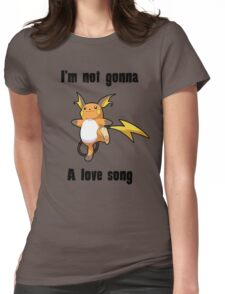 I'm not gonna RAICHU a love song Womens Fitted T-Shirt