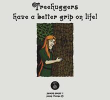 Treehuggers Have a Better Grip on Life by RangerRoger