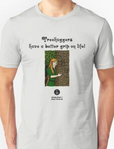 Treehuggers Have a Better Grip on Life T-Shirt