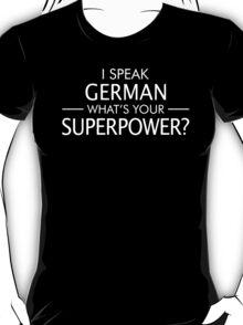 I Speak German What's Your Superpower? T-Shirt