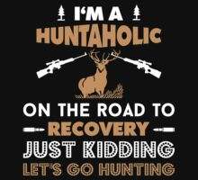 I'm A Huntaholic On The Road To Recovery Just Kidding Let's Go Hunting by classydesigns