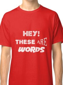 Hey! These are words Classic T-Shirt