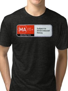MA15+ Thirst-induced Frenzy, Funny Tri-blend T-Shirt