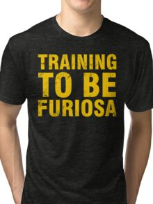 Training to be Furiosa - Mad Max Fury Road Tri-blend T-Shirt