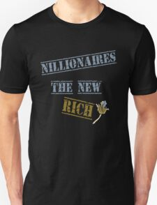Nillionaires Are The New Rich Unisex T-Shirt
