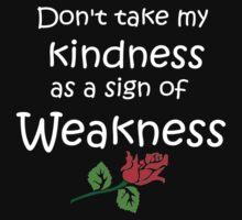 Kindness = NO Weakness  by patjila