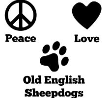 Peace Love Old English Sheepdogs by GiftIdea