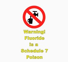 Warning - there is a Schedule 7 Poison in your water. Unisex T-Shirt