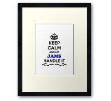 Keep Calm and Let JAMS Handle it Framed Print