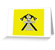 I AM THE NOOBIEST OF THE NOOBS - YELLOW Greeting Card