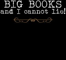 I Like BIG BOOKS and I Cannot Lie! by fancytees