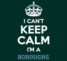 I can't keep calm I'm a BOROUGHS by icanting