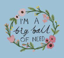 I'm a big ball of need Kids Tee
