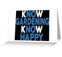 Know Gardening Know Happy - Custom Tshirt Greeting Card
