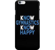 Know Gymnastics Know Happy - Custom Tshirt iPhone Case/Skin