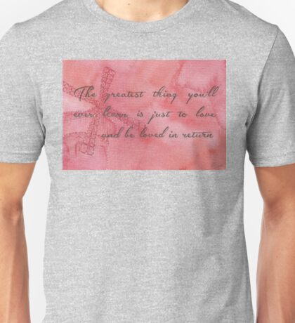 The Greatest Thing You'll Ever Learn... Unisex T-Shirt