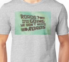 Roads? Where We're Going We Don't Need Roads. Unisex T-Shirt