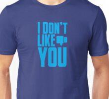 I Don't LIKE YOU! Unisex T-Shirt