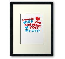 I would kiss you and hug you like crazy! Hugs design Framed Print