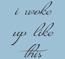 I WOKE UP LIKE THIS by SOVART69