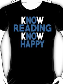 Know Reading Know Happy - Custom Tshirt T-Shirt