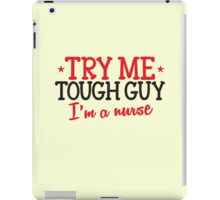TRY ME TOUGH GUY I'm a NURSE! iPad Case/Skin