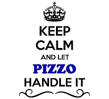 Keep Calm and Let PIZZO Handle it by gregwelch
