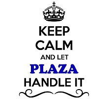 Keep Calm and Let PLAZA Handle it by gregwelch