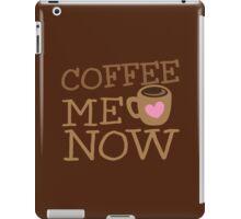 COFFEE Me NOW with coffee mug hearts iPad Case/Skin