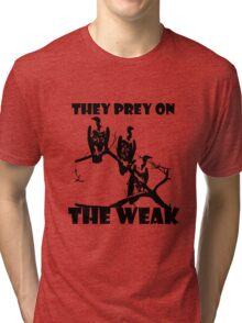They prey on the weak Series Tri-blend T-Shirt