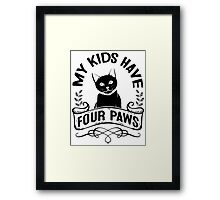 Black Cat Lovers! My Kids Have Four Paws Framed Print