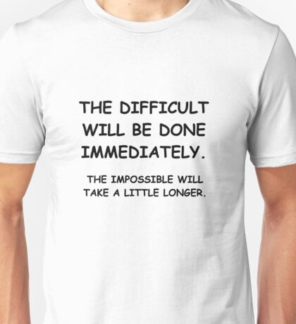 The Difficult Will Be Done Immediately Unisex T-Shirt